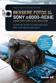Bessere Fotos mit der SONY alpha 6000-Reihe   alpha 6000/6100/6300/6400/6500/6600