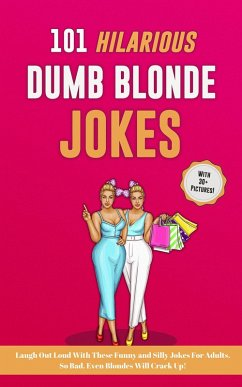 101 Hilarious Dumb Blonde Jokes. Laugh Out Loud With These Funny and Silly Jokes For Adults. So Bad, Even Blondes Will Crack Up! (eBook, ePUB) - Riddle, Johnny