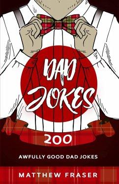 Dad Jokes: 200 Awfully Good Dad Jokes (Dad Jokes!) (eBook, ePUB) - Fraser, Matthew