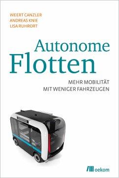 Autonome Flotten (eBook, PDF) - Canzler, Weert; Knie, Andreas; Ruhrort, Lisa