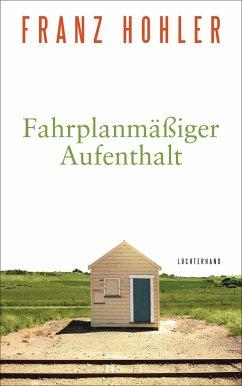 Fahrplanmäßiger Aufenthalt - Hohler, Franz