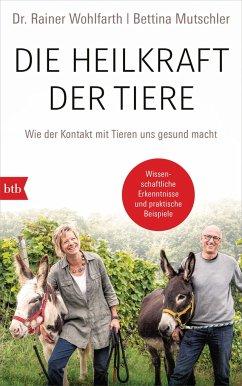 Die Heilkraft der Tiere - Wohlfarth, Rainer;Mutschler, Bettina