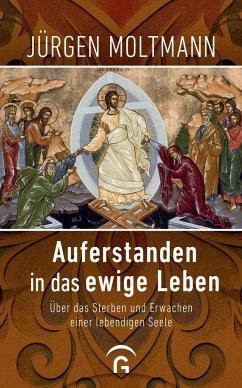 Auferstanden in das ewige Leben - Moltmann, Jürgen