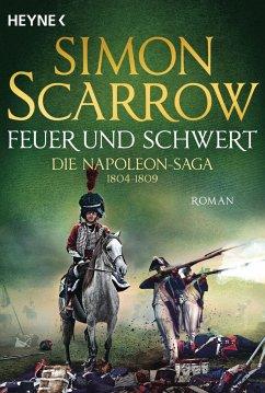 Feuer und Schwert / Napoleon Saga Bd.3 - Scarrow, Simon