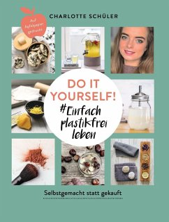 Do it yourself! #Einfach plastikfrei leben: Selbstgemacht statt gekauft - Schüler, Charlotte