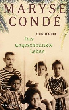 Das ungeschminkte Leben - Condé, Maryse