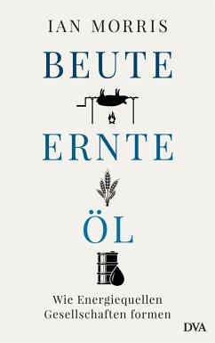 Beute, Ernte, Öl - Morris, Ian