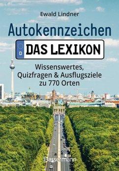 Autokennzeichen - Das Lexikon. Wissenswertes, Quizfragen und Ausflugsziele zu 770 Orten. Für die ganze Familie - Lindner, Ewald