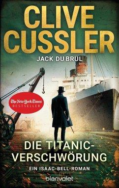 Die Titanic-Verschwörung / Isaac Bell Bd.11 - Cussler, Clive; DuBrul, Jack