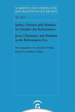 Juden, Christen und Muslime im Zeitalter der Reformation / Jews, Christians, and Muslims in the Reformation Era - Pohlig, Matthias