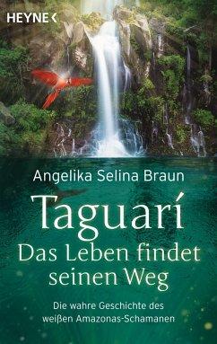 Taguari. Das Leben findet seinen Weg - Braun, Angelika Selina