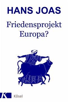 Friedensprojekt Europa? - Joas, Hans