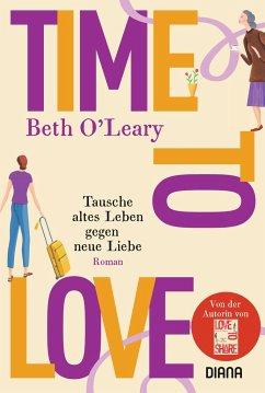 Time to Love - Tausche altes Leben gegen neue Liebe - O'Leary, Beth