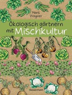 Ökologisch gärtnern mit Mischkultur. - Wagner, Hans