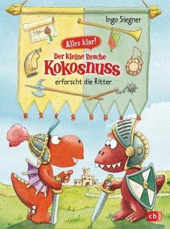 Der kleine Drache Kokosnuss erforscht die Ritter / Der kleine Drache Kokosnuss - Alles klar! Bd.5 - Siegner, Ingo