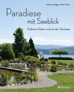 Paradiese mit Seeblick. Exklusive Gärten rund um den Zürichsee - Honegger, Andreas
