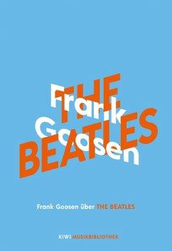 Frank Goosen über The Beatles / KiWi Musikbibliothek Bd.6 (eBook, ePUB) - Goosen, Frank