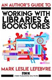 An Author's Guide to Working with Libraries and Bookstores (Stark Publishing Solutions, #3) (eBook, ePUB)