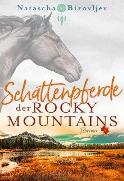 Schattenpferde der Rocky Mountains / Willow Ranch Bd.1 (eBook, ePUB) - Birovljev, Natascha
