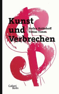 Kunst und Verbrechen (eBook, ePUB) - Timm, Tobias; Koldehoff, Stefan