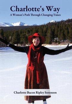 Charlotte's Way: A Woman's Path Through Changing Times - Sorenson, Charlotte Bacon Ripley