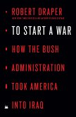 To Start a War: How the Bush Administration Took America Into Iraq