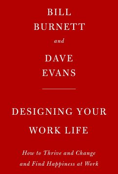 Designing Your Work Life: How to Thrive and Change and Find Happiness at Work - Burnett, Bill; Evans, Dave