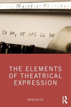 Elements of Theatrical Expression - Kulick, Brian