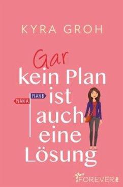 Gar kein Plan ist auch eine Lösung - Groh, Kyra