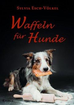 Waffeln für Hunde - Esch-Völkel, Sylvia