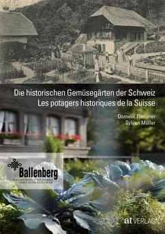 Die historischen Gemüsegärten der Schweiz - Flammer, Dominik; Müller, Sylvan