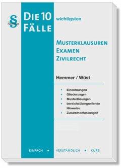 Die 10 wichtigsten Musterklausuren Examen Zivilrecht - Hemmer, Karl-Edmund; Wüst, Achim