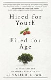 Hired For Youth - Fired For Age: Taking Charge of Your Career at 50+