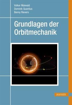 Grundlagen der Orbitmechanik (eBook, PDF) - Maiwald, Volker; Quantius, Dominik; Rievers, Benny