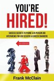You're Hired!: Success Secrets to Phone & In-Person Job Interviews For Job Seekers & Career Changers