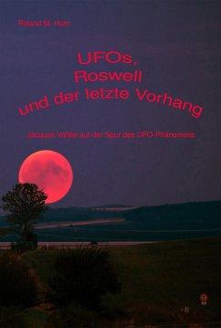 UFOs, Roswell und der letzte Vorhang: Jacques Vallée auf der Spur des UFO-Phänomens (eBook, ePUB) - Horn, Roland M.