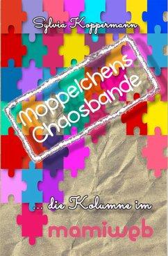 Moppelchens Chaosbande - die Kolumne im mamiweb (eBook, ePUB) - Koppermann, Sylvia