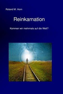 Reinkarnation - Kommen wir mehrmals auf die Welt? (eBook, ePUB) - Horn, Roland M.