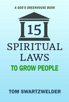 15 Spiritual Laws to Grow People (God's Greenhouse, #2) (eBook, ePUB) - Swartzwelder, Tom