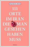111 Orte im Iran, die man gesehen haben muss (Mängelexemplar)