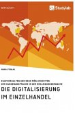 Die Digitalisierung im Einzelhandel. Kaufverhalten und neue Möglichkeiten der Kundenansprache in der Bekleidungsbranche