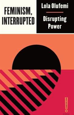 Feminism, Interrupted - Olufemi, Lola