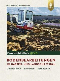 Bodenbearbeitungen im Garten- und Landschaftsbau - Hemker, Olaf; Kutza, Heiner