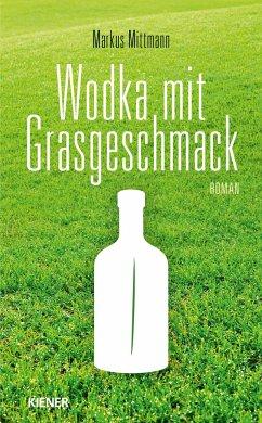 Wodka mit Grasgeschmack - Mittmann, Markus