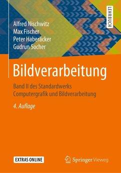 Bildverarbeitung - Nischwitz, Alfred; Fischer, Max; Haberäcker, Peter; Socher, Gudrun