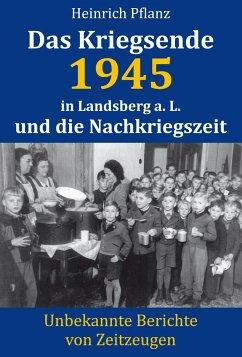 Das Kriegsende 1945 in Landsberg a. L. und die Nachkriegszeit - Pflanz, Heinrich