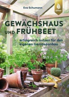 Gewächshaus und Frühbeet - Schumann, Eva