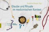 Glaube und Rituale im medizinischen Kontext