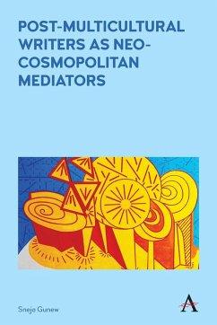 Post-Multicultural Writers as Neo-Cosmopolitan Mediators - Gunew, Sneja