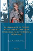 The Dynamics of Forced Female Migration from Czechoslovakia to Britain, 19381950 (eBook, ePUB)